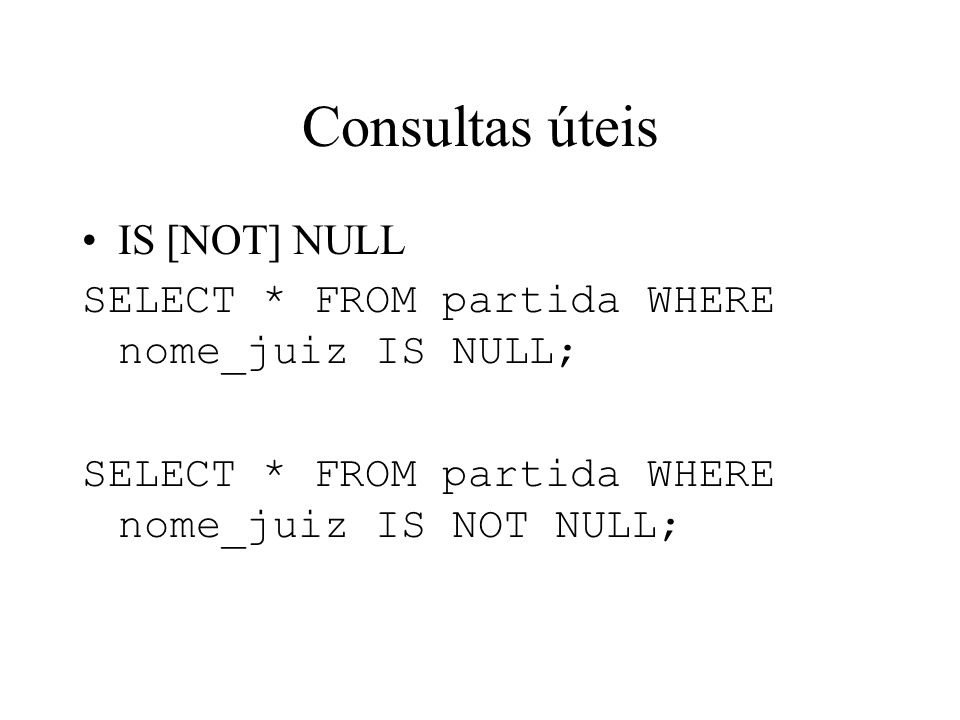 Consultas úteis IS [NOT] NULL